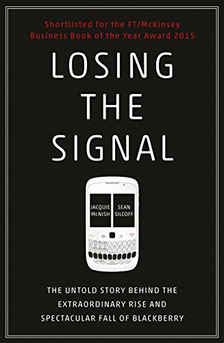 9781847941725: Losing the Signal: The Untold Story Behind the Extraordinary Rise and Spectacular Fall of BlackBerry