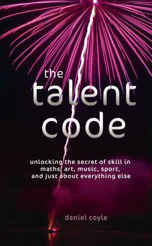 9781847945105: The Talent Code: Unlocking the Secret of Skill in Maths, Art, Music, Sport, and Just about Everything Else: Unlocking the Secret of Skill in Sports, Art, Music, Maths and Just About Everything Else