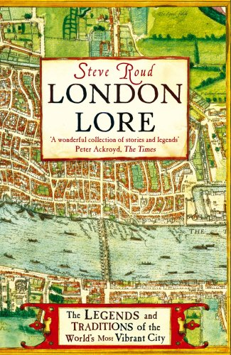 9781847945112: London Lore: The Legends and Traditions of the World's Most Vibrant City