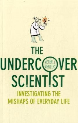 9781847945235: The Undercover Scientist: Investigating the Mishaps of Everyday Life
