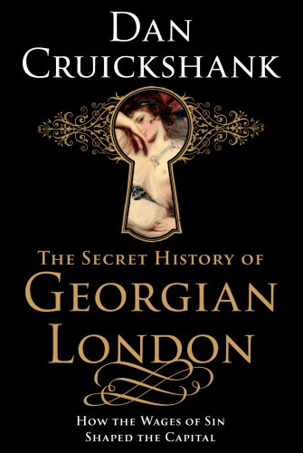 9781847945372: The Secret History of Georgian London: How the Wages of Sin Shaped the Capital