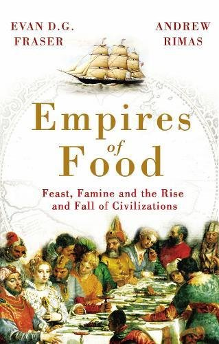 9781847945631: Empires of Food: Feast, Famine and the Rise and Fall of Civilizations