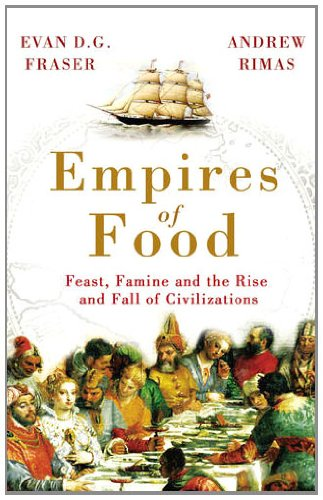 9781847945648: Empires of Food: Feast, Famine and the Rise and Fall of Civilizations