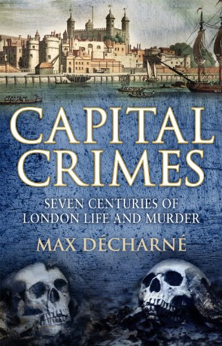 9781847945907: Capital Crimes: Seven Centuries of London Life and Murder