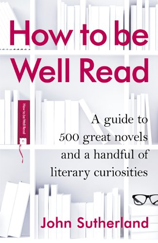 How To Be Well Read : A: John Sutherland