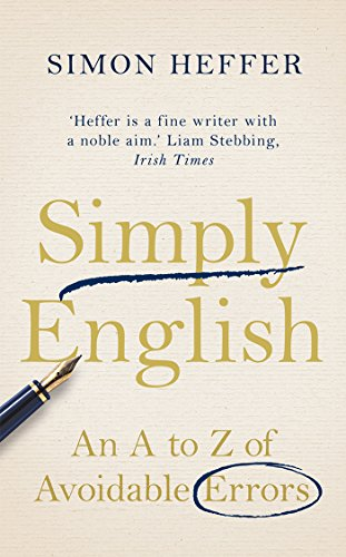 Simply English: An A-Z of Avoidable Errors: Heffer, Simon