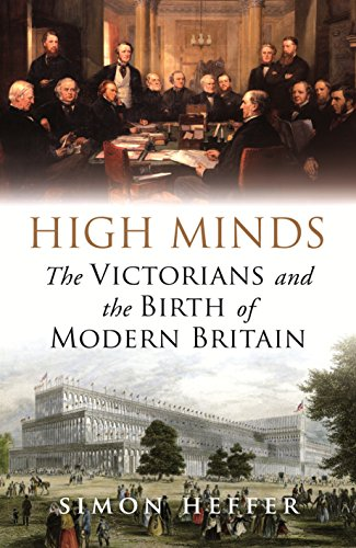 9781847946775: High Minds: The Victorians and the Birth of Modern Britain