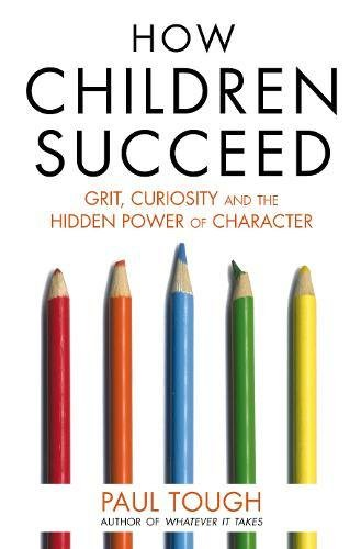 9781847947116: How Children Succeed: Grit, Curiosity and the Hidden Power of Character