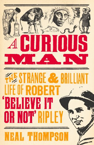 9781847947208: A Curious Man: The Strange and Brilliant Life of Robert 'Believe It or Not' Ripley