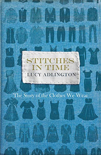 9781847947260: Stitches in Time: The Story of the Clothes We Wear