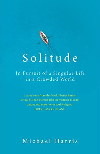 9781847947659: Solitude: In Pursuit of a Singular Life in a Crowded World