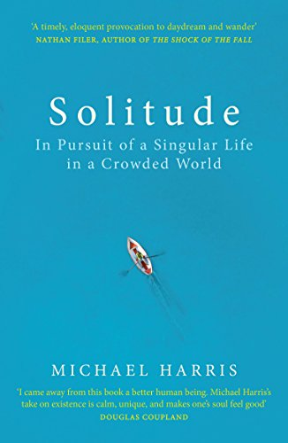 9781847947666: Solitude: In Pursuit of a Singular Life in a Crowded World