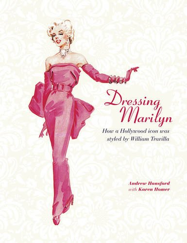 9781847960207: Dressing Marilyn: How a Hollywood Icon Was Styled by William Travilla. Andrew Hansford, Karen Homer