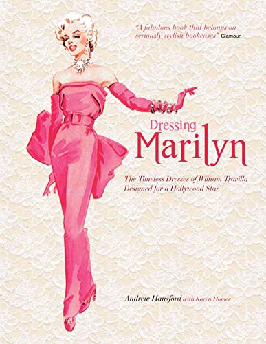 9781847960986: Dressing Marilyn: The Timeless Dresses of William Travilla Designed for a Hollywood Star