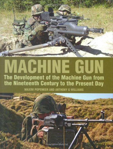Machine Gun: The Development of the Machine Gun from the Nineteenth Century to the Present Day: ...