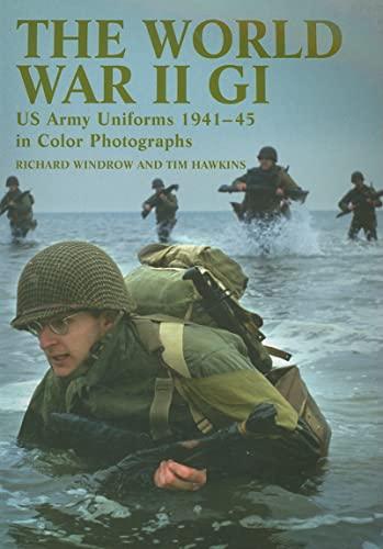 The World War II GI: US Army Uniforms 1941-45 in Colour Photographs: Windrow, Richard; Hawkins, Tim