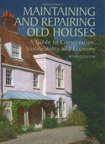 Maintaining and Repairing Old Houses: A Guide to Conservation Sustainability and Economy (Hardcover...