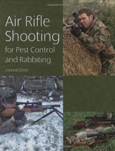 Air Rifle Shooting for Pest Control and Rabbiting: Bezzant, John