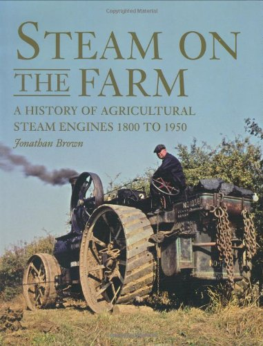9781847970527: Steam on the Farm: A History of Agricultural Steam Engines 1800 to 1950