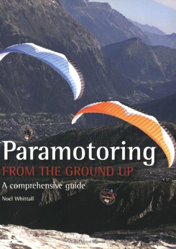 9781847970534: Paramotoring From The Ground Up: A Comprehensive Guide
