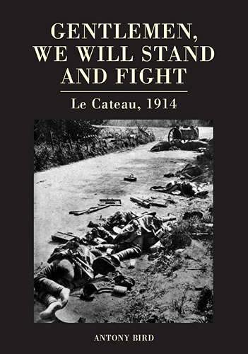 9781847970626: Gentlemen, We Will Stand and Fight: Le Cateau 1914