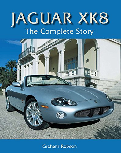 Jaguar XK8: The Complete Story: Graham Robson
