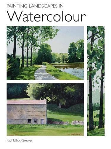 Painting Landscapes in Watercolour: Talbot-Greaves, Paul