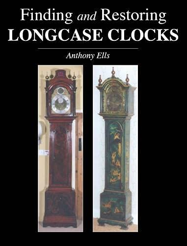 Finding and Restoring Longcase Clocks: Ells, Anthony