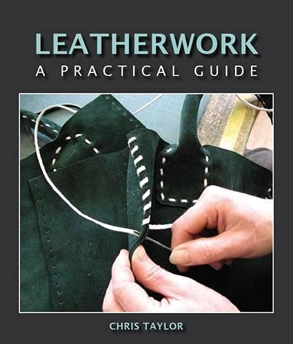 Leatherwork: A Practical Guide: Taylor, Chris