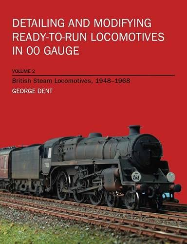 Detailing and Modifying Ready-to-Run Locomotives in 00 Gauge: Dent, George