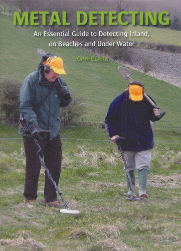 9781847971494: Metal Detecting: An Essential Guide to Detecting Inland, on Beaches and Under Water