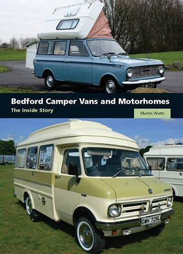 Bedford Camper Vans and Motorhomes: The Inside Story: Watts, Martin