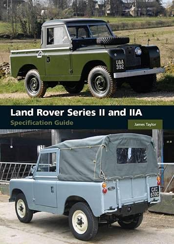 Land Rover Series II and IIA Specification Guide: Taylor, James