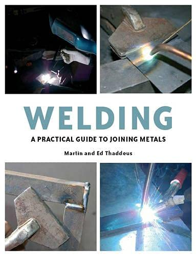 9781847971890: Welding: A Practical Guide to Joining Metals