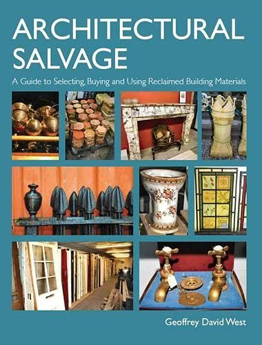 9781847972071: Architectural Salvage: A Guide to Selecting, Buying and Using Reclaimed Building Materials