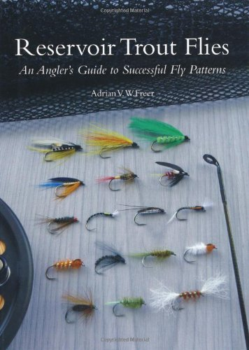 Reservoir Trout Flies: An Angler's Guide to Successful Fly Patterns: Freer, Adrian V.W.