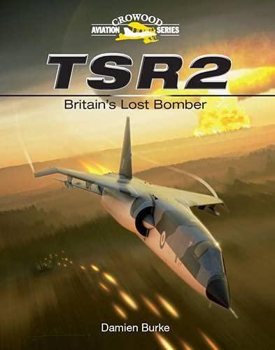 TSR2: Britain's Lost Bomber (Crowood Aviation): Damien Burke