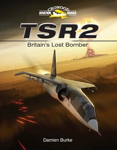 TSR2: Britain's Lost Bomber (Crowood Aviation): Burke, Damien