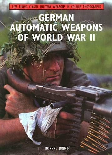 9781847972149: German Automatic Weapons of World War II (Live Firing Classic Military Weapons in Colour Photographs)