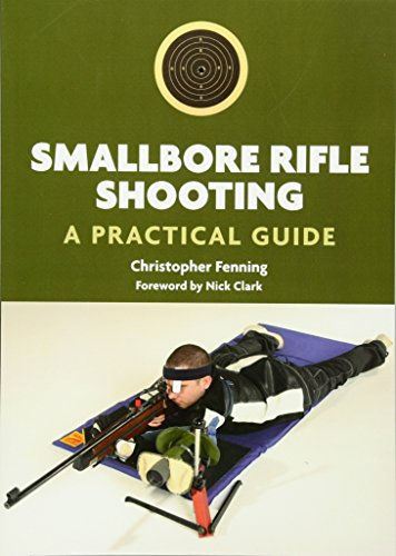 Smallbore Rifle Shooting: A Practical Guide: Christopher Fenning