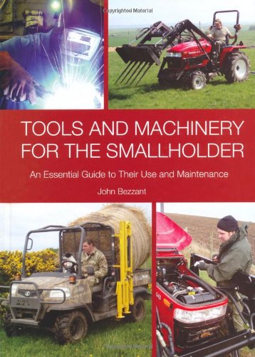 9781847972361: Tools and Machinery for the Smallholder: An Essential Guide to Their Use and Maintenance