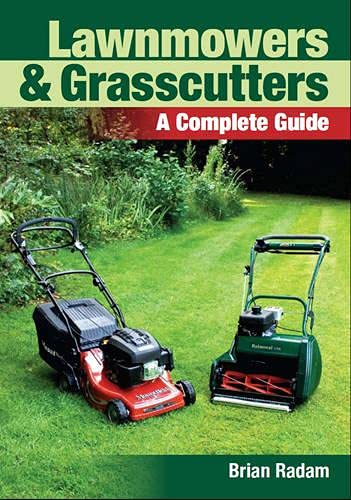 Lawnmowers and Grasscutters: A Complete Guide: Radam, Brian