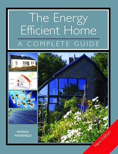 The Energy Efficient Home: A Complete Guide: Waterfield, Patrick