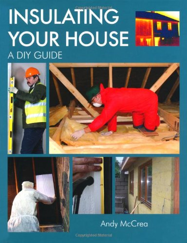 Insulating Your House: A DIY Guide: McCrea, Andy