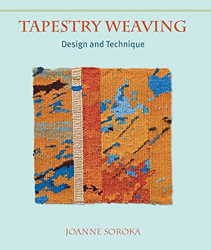 Tapestry Weaving: Design and Technique: Soroka, Joanne