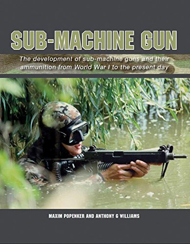 Sub-Machine Gun: The Development of Sub-Machine Guns and their Ammunition from World War 1 to the ...