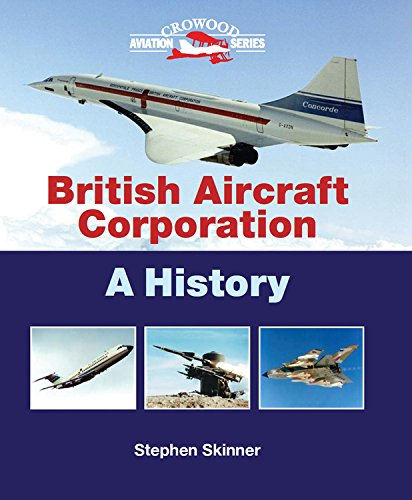 British Aircraft Corporation: A History (Crowood Aviation): Skinner, Stephen