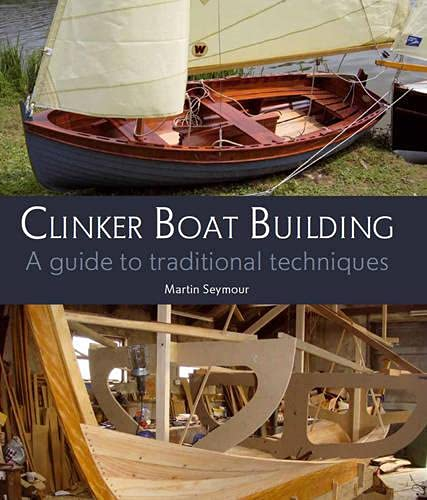 Clinker Boat Building: A Guide to Traditional Techniques: Seymour, Martin