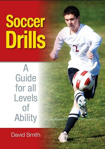 Soccer Drills: A Guide for All Levels of Ability (1847973566) by David Smith