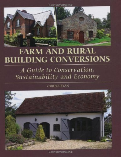 Farm and Rural Building Conversions: A Guide to Conservation, Sustainability and Economy: Ryan, ...